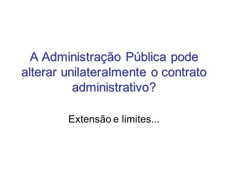 A Administração Pública pode alterar unilateralmente o contrato administrativo? Extensão e limites...