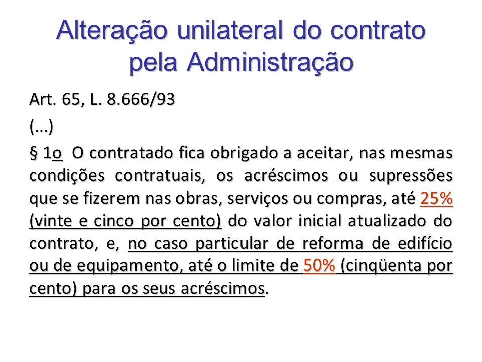 Alteração unilateral do contrato pela Administração Art. 65, L. 8.666/93 (...) § 1o O contratado fica obrigado a aceitar, nas mesmas condições contrat