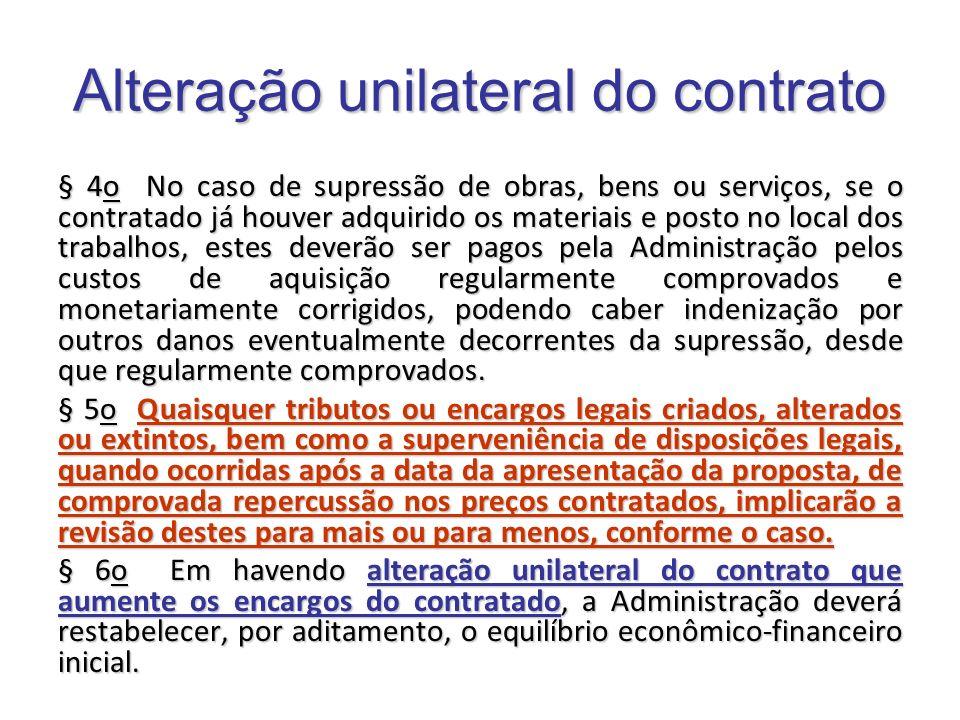 Alteração unilateral do contrato § 4o No caso de supressão de obras, bens ou serviços, se o contratado já houver adquirido os materiais e posto no loc