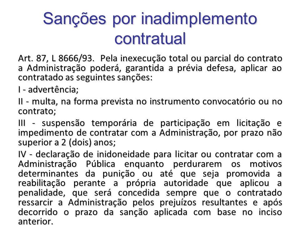 Sanções por inadimplemento contratual Art. 87, L 8666/93. Pela inexecução total ou parcial do contrato a Administração poderá, garantida a prévia defe