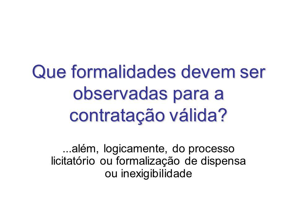 Que formalidades devem ser observadas para a contratação válida?...além, logicamente, do processo licitatório ou formalização de dispensa ou inexigibi