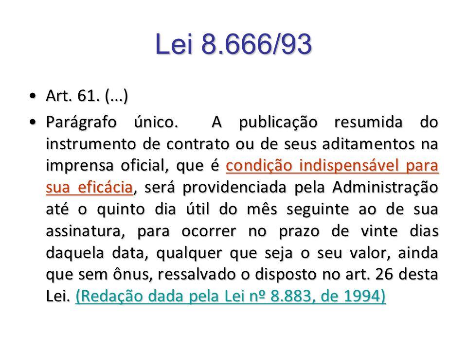 Lei 8.666/93 Art. 61. (...)Art. 61. (...) Parágrafo único. A publicação resumida do instrumento de contrato ou de seus aditamentos na imprensa oficial