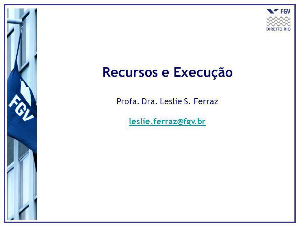 Recursos e Execução Profa. Dra. Leslie S. Ferraz leslie.ferraz@fgv.br