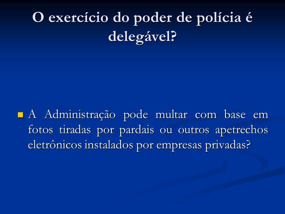 O exercício do poder de polícia é delegável? A Administração pode multar com base em fotos tiradas por pardais ou outros apetrechos eletrônicos instal