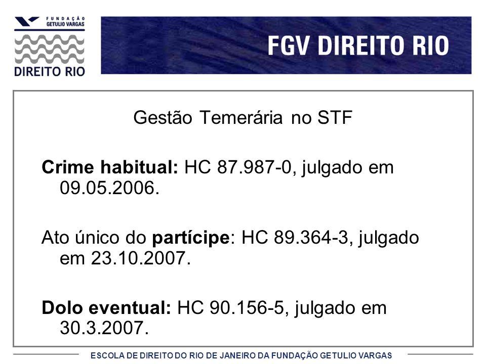 ESCOLA DE DIREITO DO RIO DE JANEIRO DA FUNDAÇÃO GETULIO VARGAS Gestão Temerária no STF Crime habitual: HC 87.987-0, julgado em 09.05.2006.