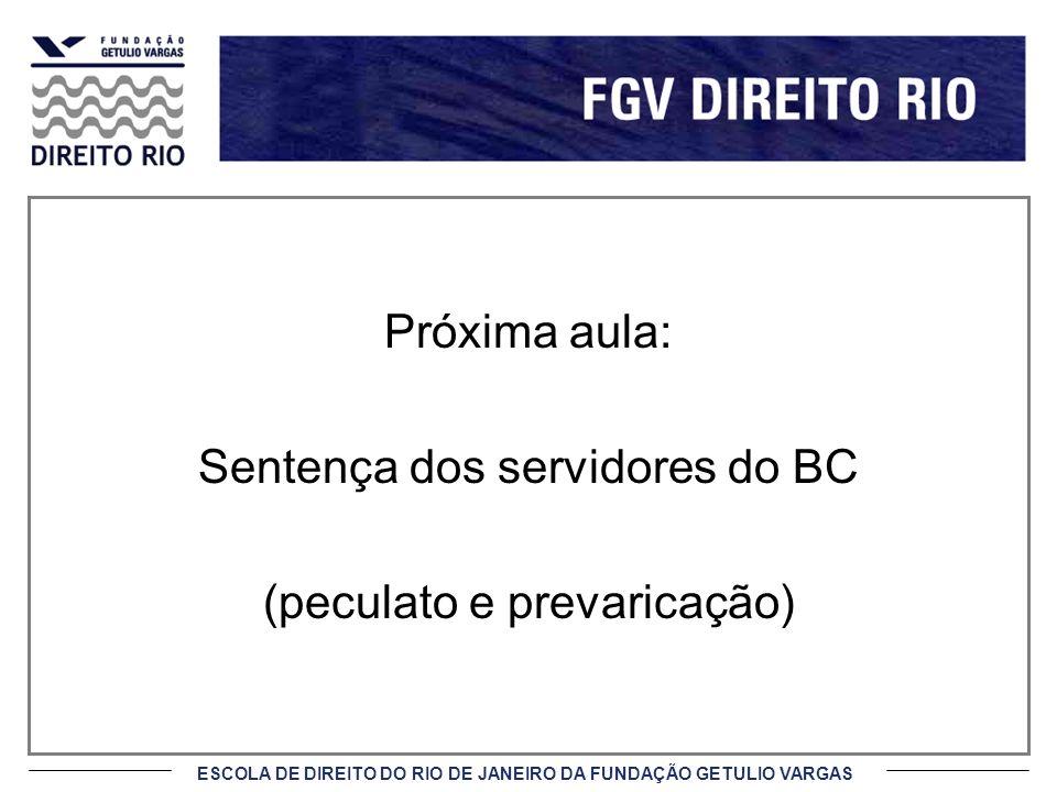 ESCOLA DE DIREITO DO RIO DE JANEIRO DA FUNDAÇÃO GETULIO VARGAS Próxima aula: Sentença dos servidores do BC (peculato e prevaricação)