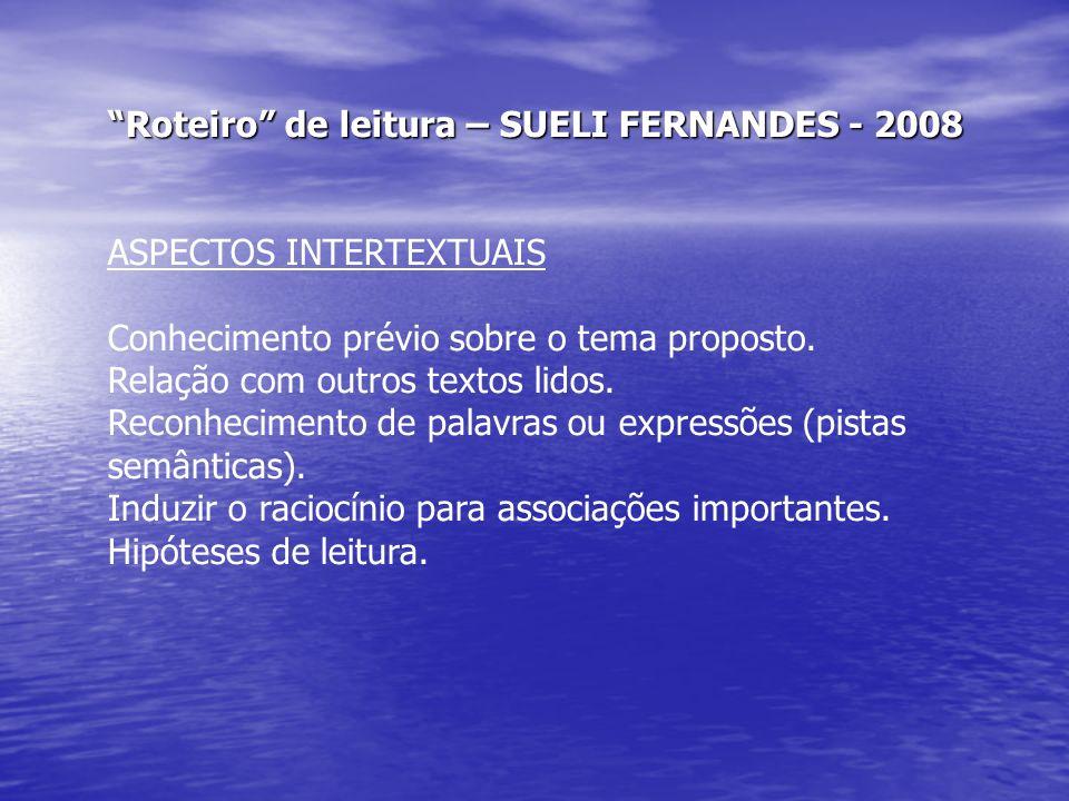 Roteiro de leitura – SUELI FERNANDES - 2008 ASPECTOS INTERTEXTUAIS Conhecimento prévio sobre o tema proposto. Relação com outros textos lidos. Reconhe