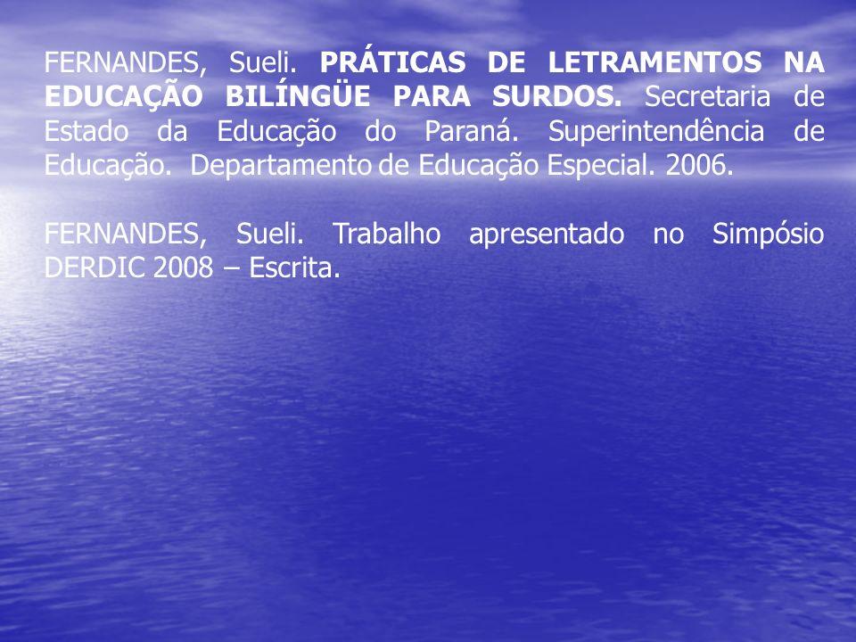 FERNANDES, Sueli. PRÁTICAS DE LETRAMENTOS NA EDUCAÇÃO BILÍNGÜE PARA SURDOS. Secretaria de Estado da Educação do Paraná. Superintendência de Educação.
