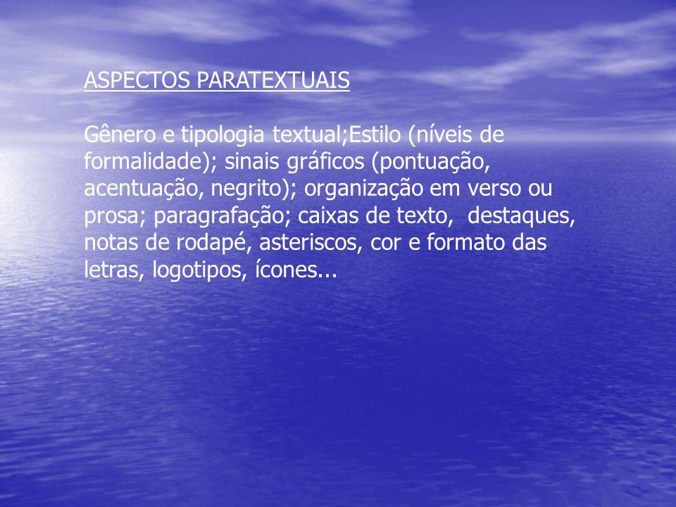 ASPECTOS PARATEXTUAIS Gênero e tipologia textual;Estilo (níveis de formalidade); sinais gráficos (pontuação, acentuação, negrito); organização em vers