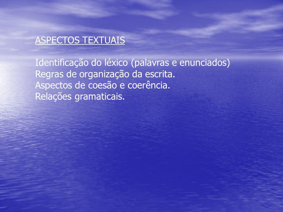 ASPECTOS TEXTUAIS Identificação do léxico (palavras e enunciados) Regras de organização da escrita. Aspectos de coesão e coerência. Relações gramatica