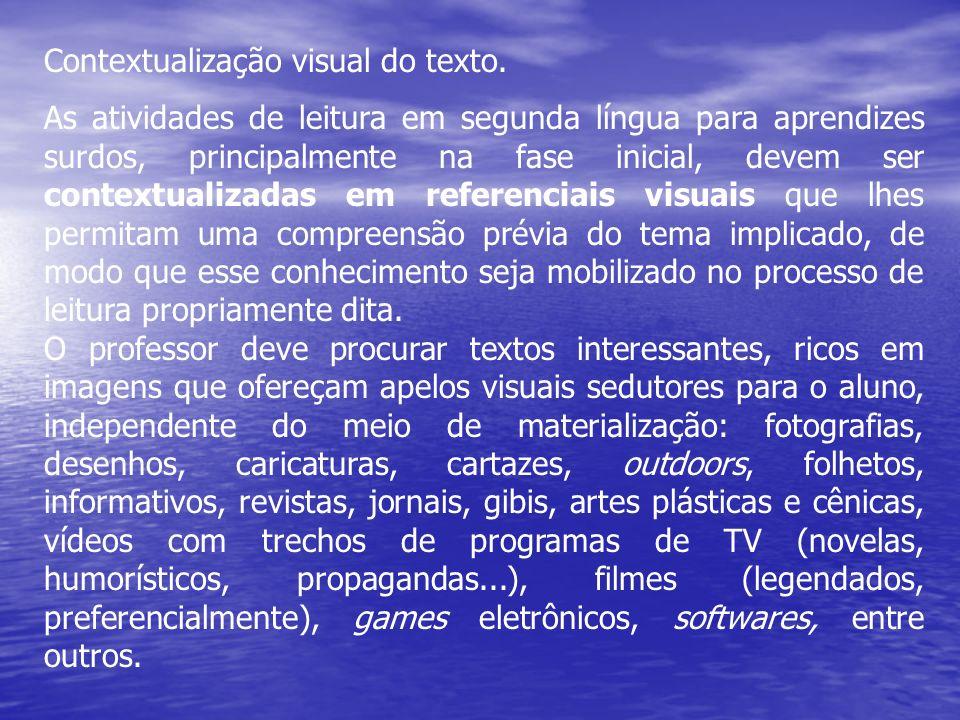 Contextualização visual do texto. As atividades de leitura em segunda língua para aprendizes surdos, principalmente na fase inicial, devem ser context
