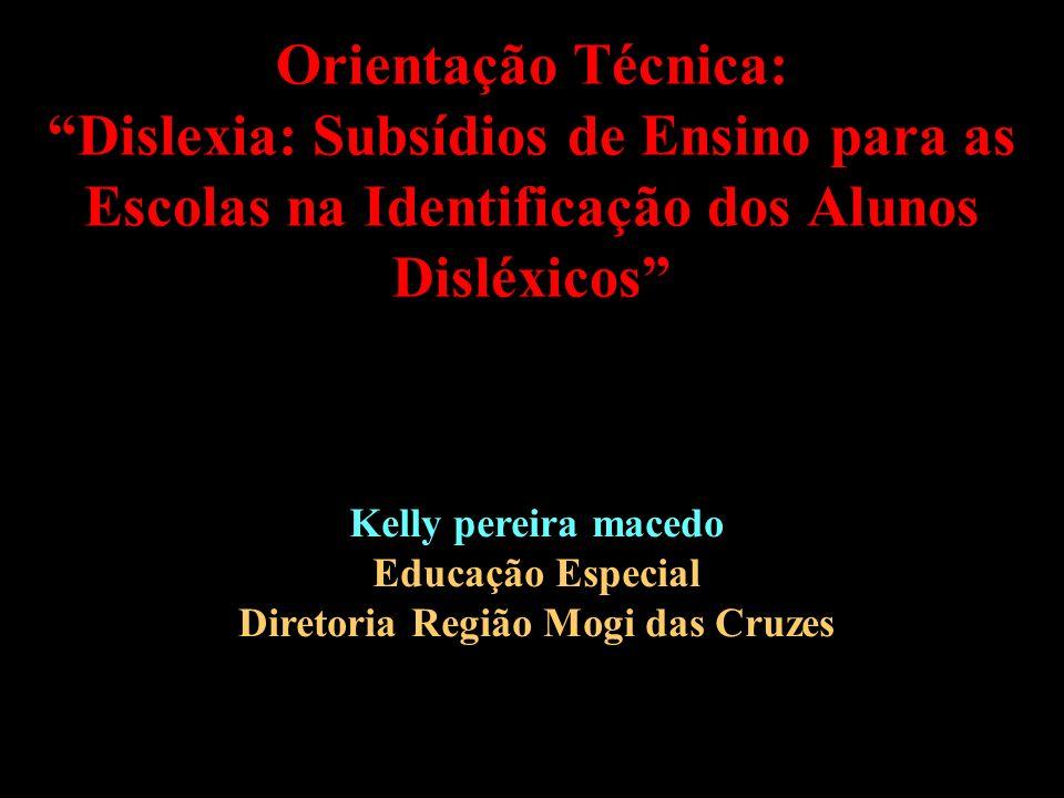 Dislexia X Distúrbios de Aprendizagem Distúrbio de aprendizagem Caracterizado pela presença de disfunção neurológica que se manifesta por dificuldades específicas na aquisição e uso das habilidades de audição, fala, leitura, escrita e raciocínio lógico-matemático Dificuldade de aprendizagem Déficit específico da atividade escolar especificamente relacionados a problemas de origem pedagógica (CIASCA; Rossini, 2000)