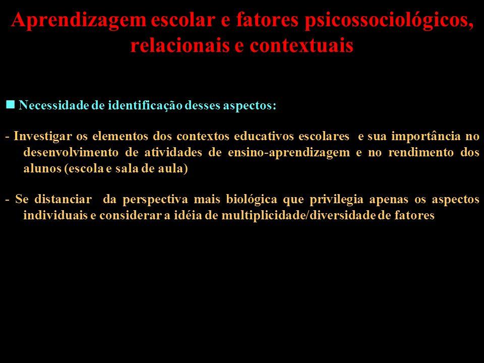 Aprendizagem escolar e fatores psicossociológicos, relacionais e contextuais Necessidade de identificação desses aspectos: - Investigar os elementos d
