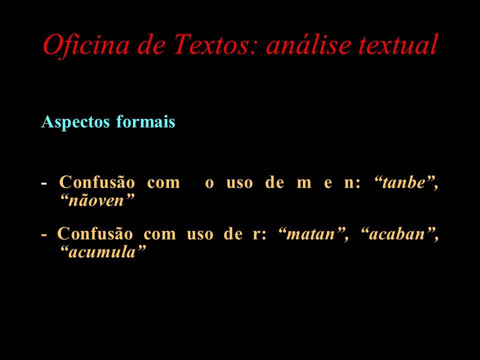 Oficina de Textos: análise textual Aspectos formais - Confusão com o uso de m e n: tanbe, nãoven - Confusão com uso de r: matan, acaban, acumula