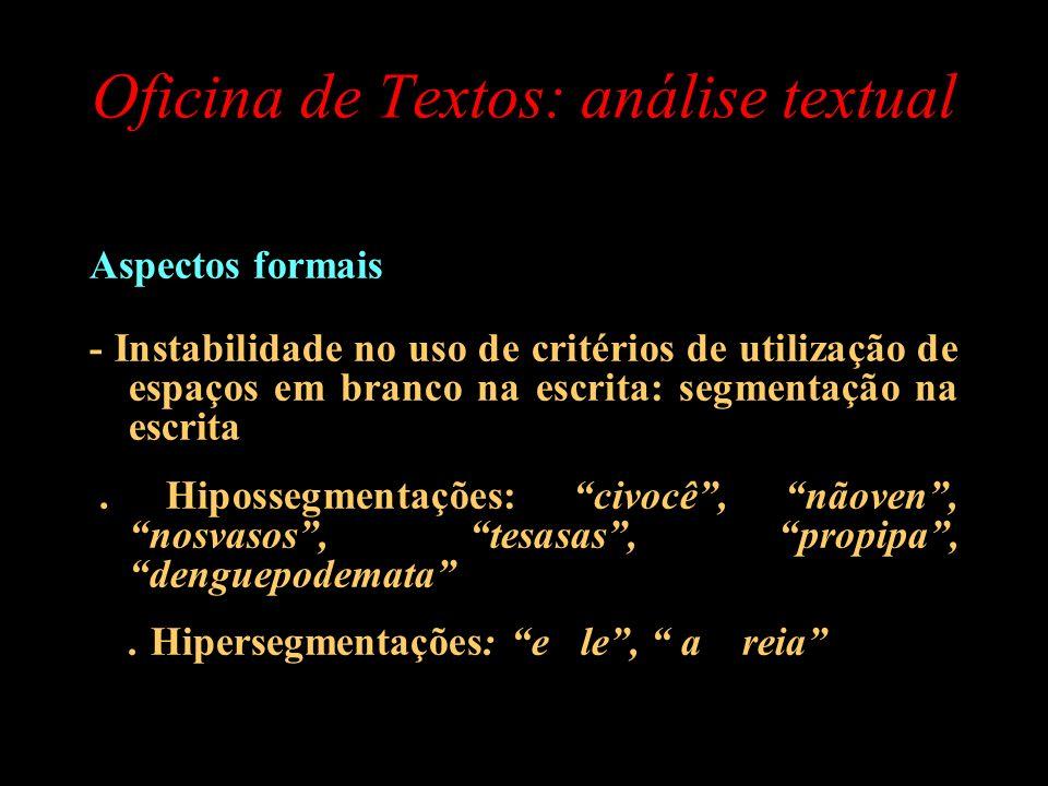 Oficina de Textos: análise textual Aspectos formais - Instabilidade no uso de critérios de utilização de espaços em branco na escrita: segmentação na