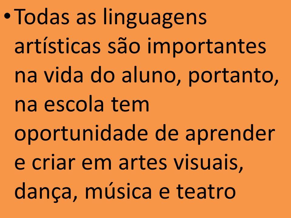Todas as linguagens artísticas são importantes na vida do aluno, portanto, na escola tem oportunidade de aprender e criar em artes visuais, dança, mús