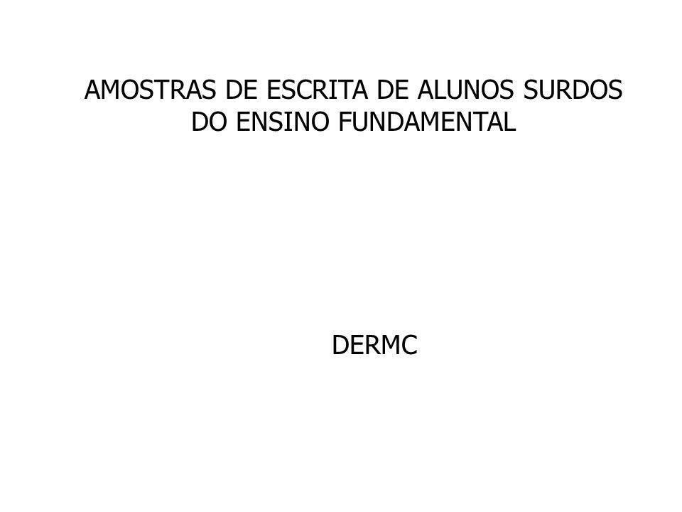 AMOSTRAS DE ESCRITA DE ALUNOS SURDOS DO ENSINO FUNDAMENTAL DERMC
