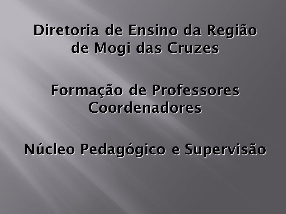 Diretoria de Ensino da Região de Mogi das Cruzes Formação de Professores Coordenadores Núcleo Pedagógico e Supervisão