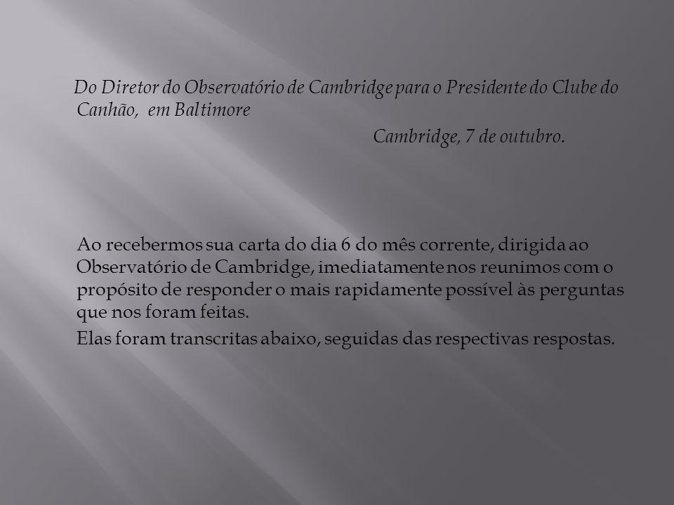 Do Diretor do Observatório de Cambridge para o Presidente do Clube do Canhão, em Baltimore Cambridge, 7 de outubro. Ao recebermos sua carta do dia 6 d