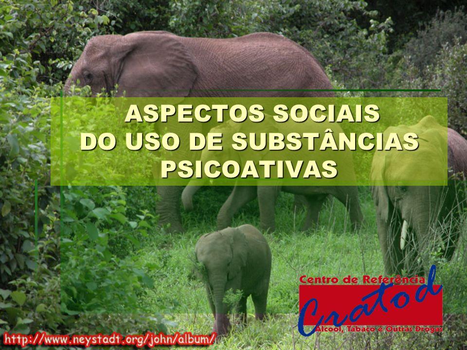 ASPECTOS SOCIAIS DO USO DE SUBSTÂNCIAS PSICOATIVAS ASPECTOS SOCIAIS DO USO DE SUBSTÂNCIAS PSICOATIVAS