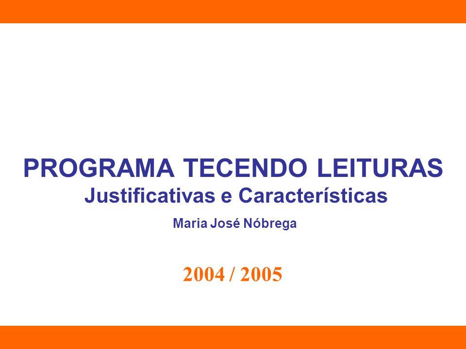 PROGRAMA TECENDO LEITURAS Justificativas e Características Maria José Nóbrega 2004 / 2005