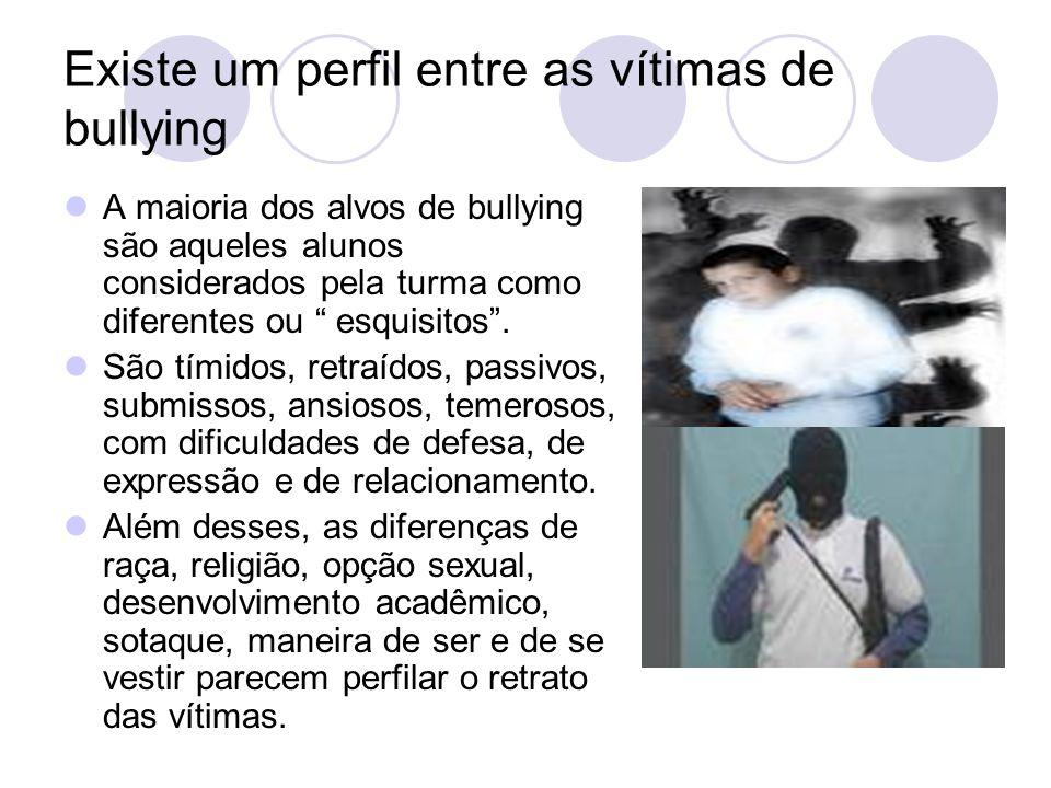 Existe um perfil entre as vítimas de bullying A maioria dos alvos de bullying são aqueles alunos considerados pela turma como diferentes ou esquisitos