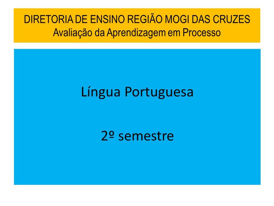 DIRETORIA DE ENSINO REGIÃO MOGI DAS CRUZES Avaliação da Aprendizagem em Processo Língua Portuguesa 2º semestre