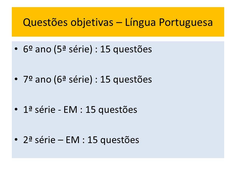 Questões objetivas – Língua Portuguesa 6º ano (5ª série) : 15 questões 7º ano (6ª série) : 15 questões 1ª série - EM : 15 questões 2ª série – EM : 15