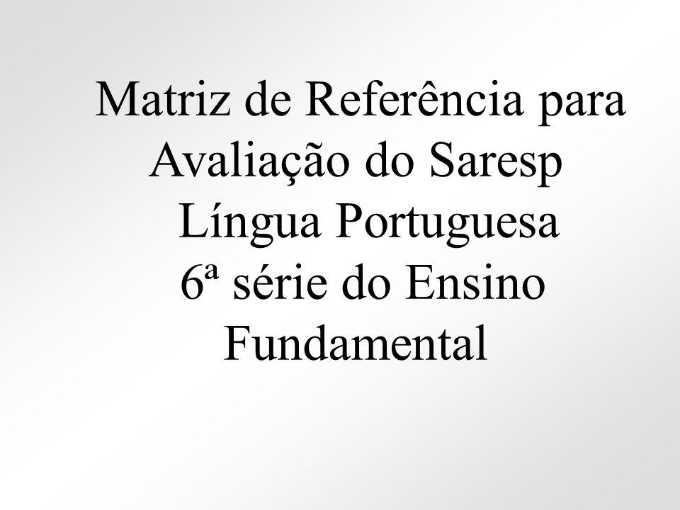 Matriz de Referência para Avaliação do Saresp Língua Portuguesa 6ª série do Ensino Fundamental