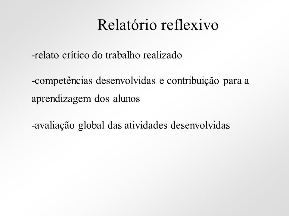 -relato crítico do trabalho realizado -competências desenvolvidas e contribuição para a aprendizagem dos alunos -avaliação global das atividades desen