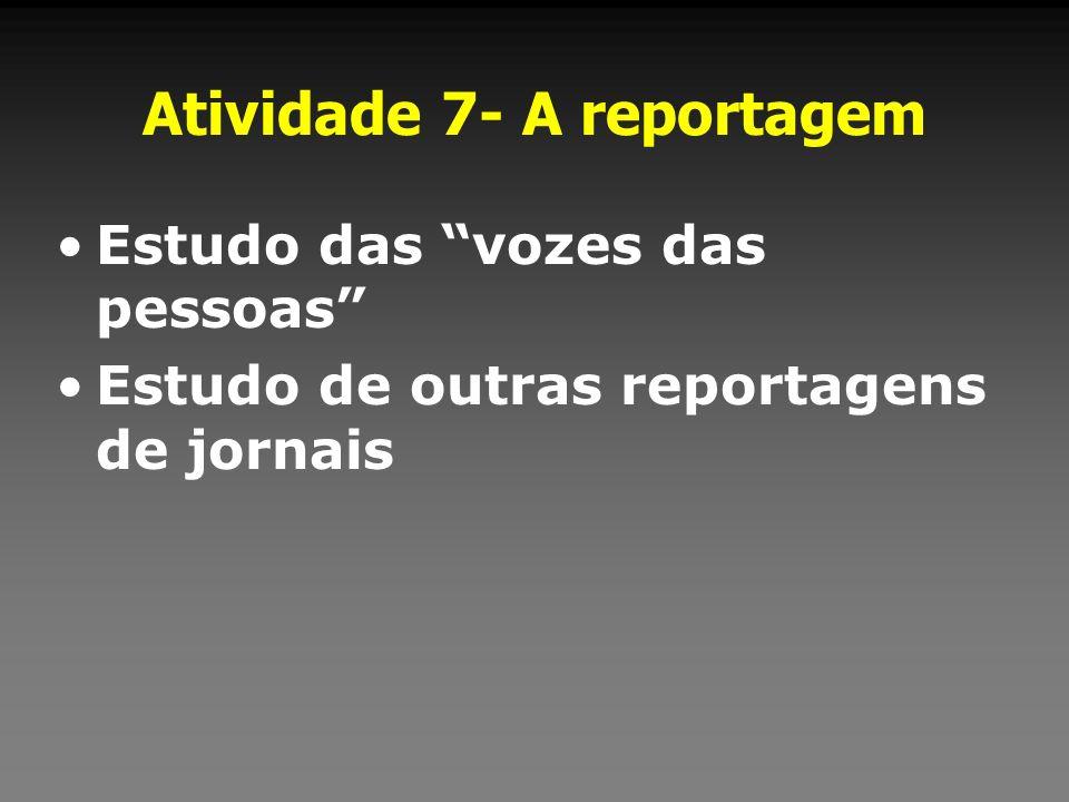 Atividade 7- A reportagem Estudo das vozes das pessoas Estudo de outras reportagens de jornais
