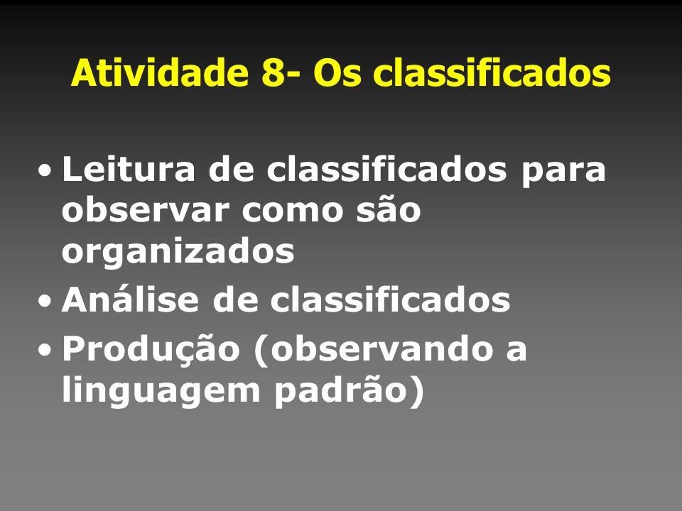 Atividade 8- Os classificados Leitura de classificados para observar como são organizados Análise de classificados Produção (observando a linguagem pa