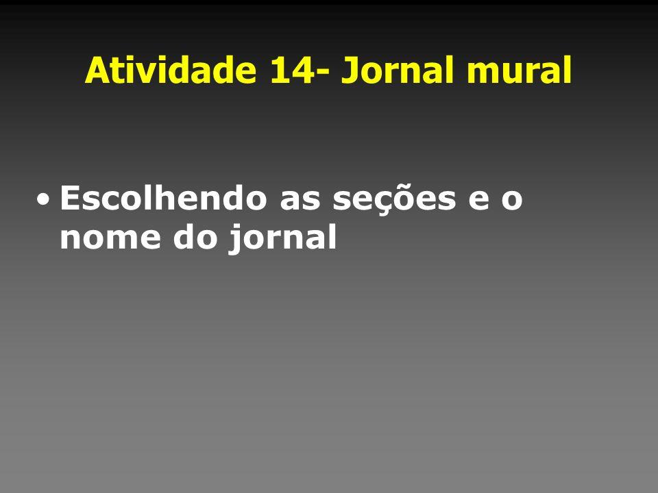 Atividade 14- Jornal mural Escolhendo as seções e o nome do jornal