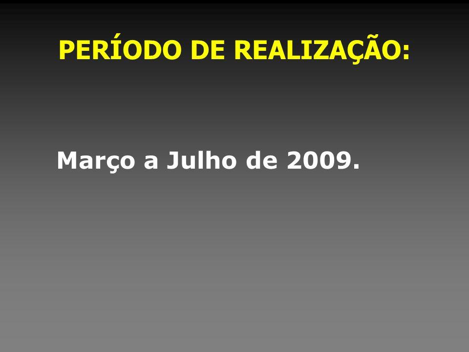PERÍODO DE REALIZAÇÃO: Março a Julho de 2009.
