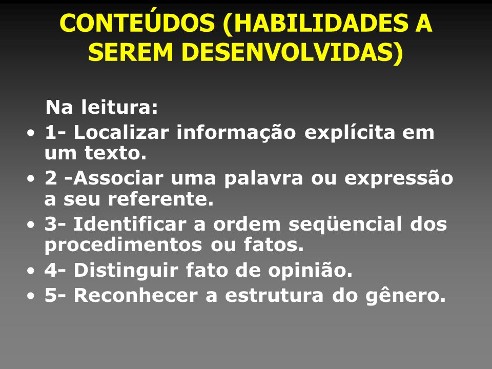 CONTEÚDOS (HABILIDADES A SEREM DESENVOLVIDAS) Na leitura: 1- Localizar informação explícita em um texto. 2 -Associar uma palavra ou expressão a seu re