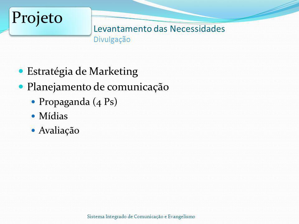Estratégia de Marketing Planejamento de comunicação Propaganda (4 Ps) Mídias Avaliação Sistema Integrado de Comunicação e Evangelismo Projeto Levantamento das Necessidades Divulgação