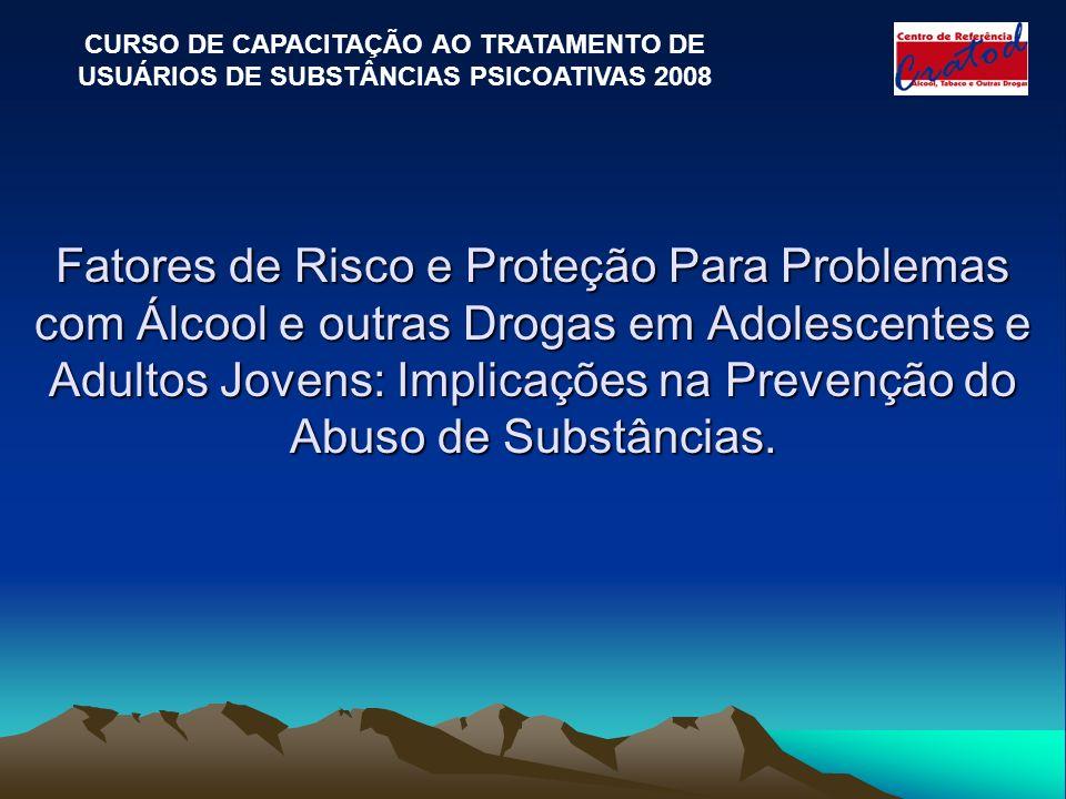 Fatores de Risco e Proteção Para Problemas com Álcool e outras Drogas em Adolescentes e Adultos Jovens: Implicações na Prevenção do Abuso de Substânci