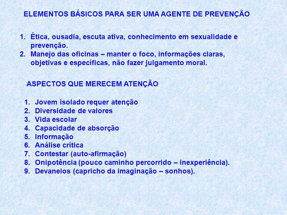 ELEMENTOS BÁSICOS PARA SER UMA AGENTE DE PREVENÇÃO 1.Ética, ousadia, escuta ativa, conhecimento em sexualidade e prevenção.