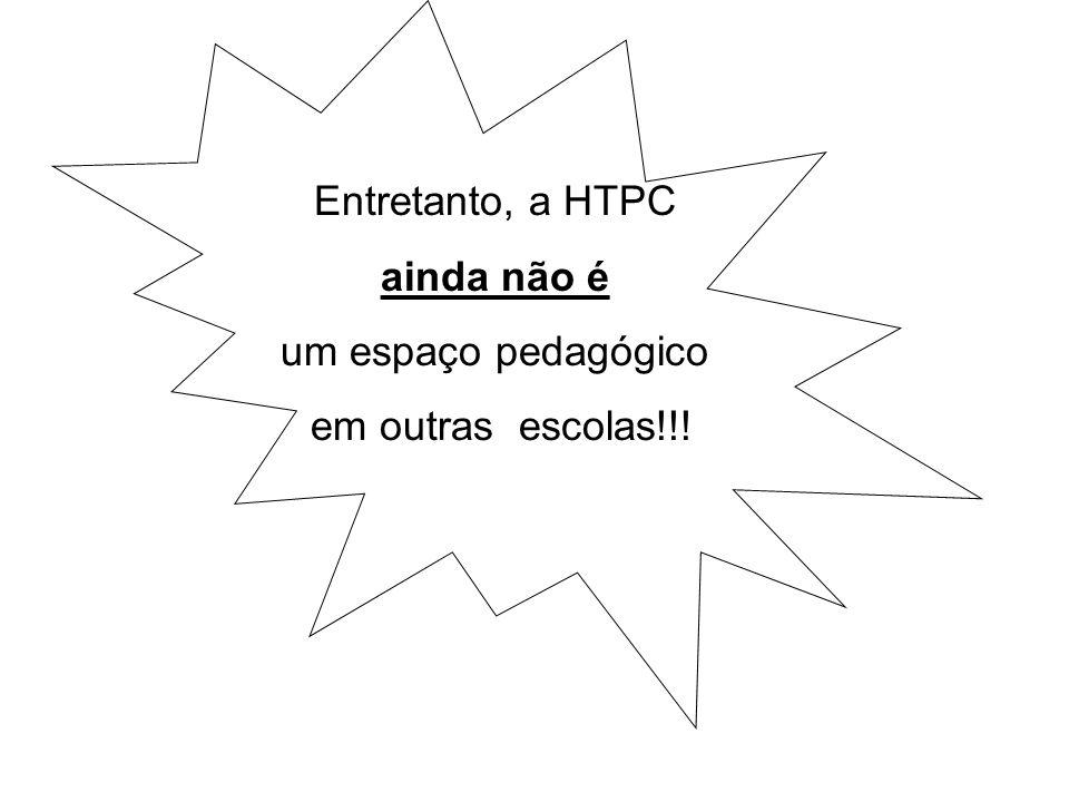 Entretanto, a HTPC ainda não é um espaço pedagógico em outras escolas!!!