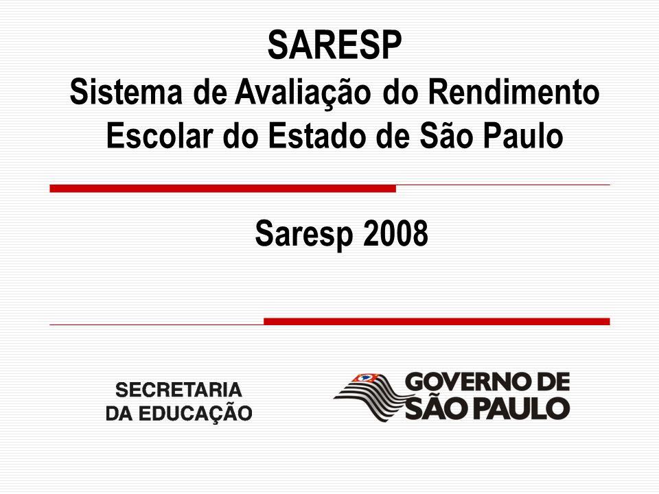SARESP Sistema de Avaliação do Rendimento Escolar do Estado de São Paulo Saresp 2008