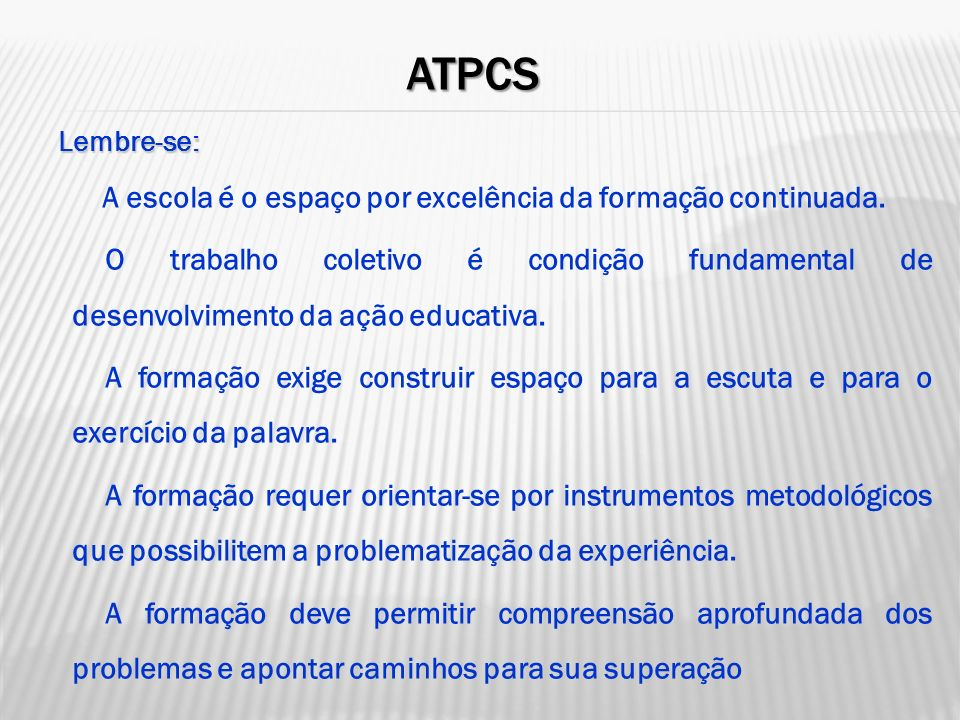 ATPCS Lembre-se: A escola é o espaço por excelência da formação continuada. O trabalho coletivo é condição fundamental de desenvolvimento da ação educ