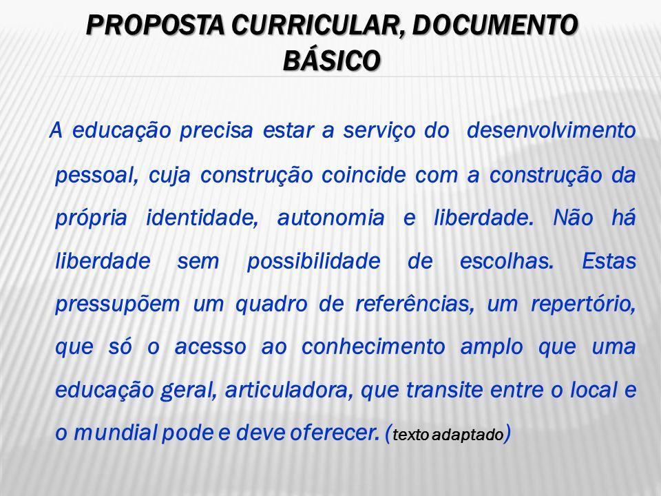 PROPOSTA CURRICULAR, DOCUMENTO BÁSICO A educação precisa estar a serviço do desenvolvimento pessoal, cuja construção coincide com a construção da próp