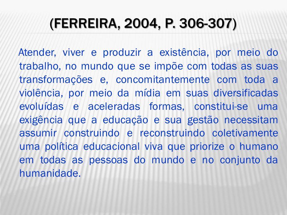(FERREIRA, 2004, P. 306-307) Atender, viver e produzir a existência, por meio do trabalho, no mundo que se impõe com todas as suas transformações e, c
