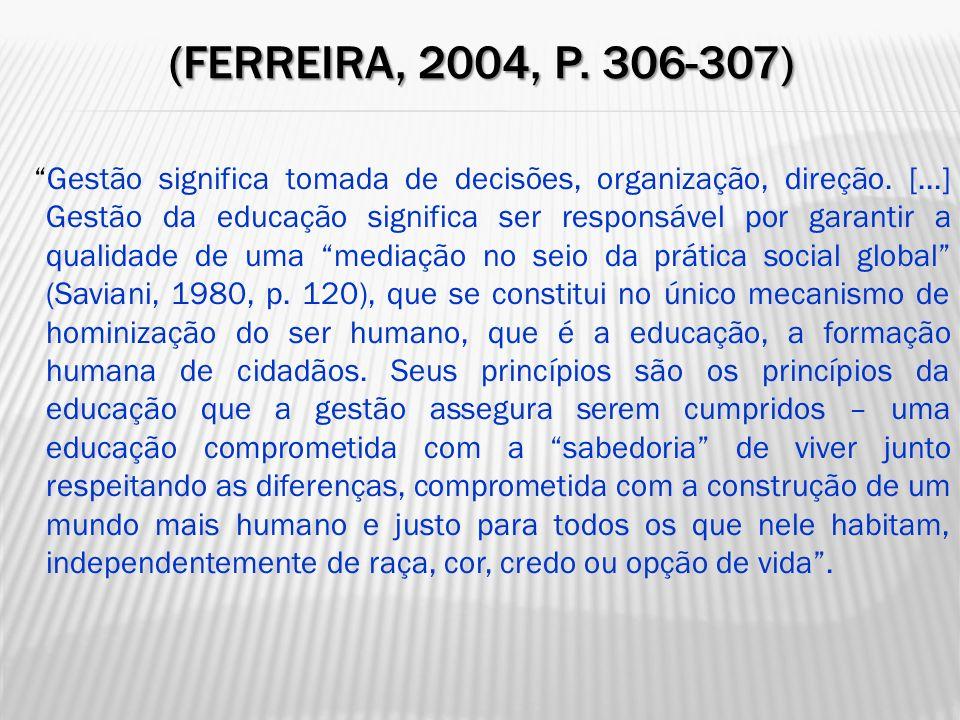(FERREIRA, 2004, P. 306-307) Gestão significa tomada de decisões, organização, direção. [...] Gestão da educação significa ser responsável por garanti