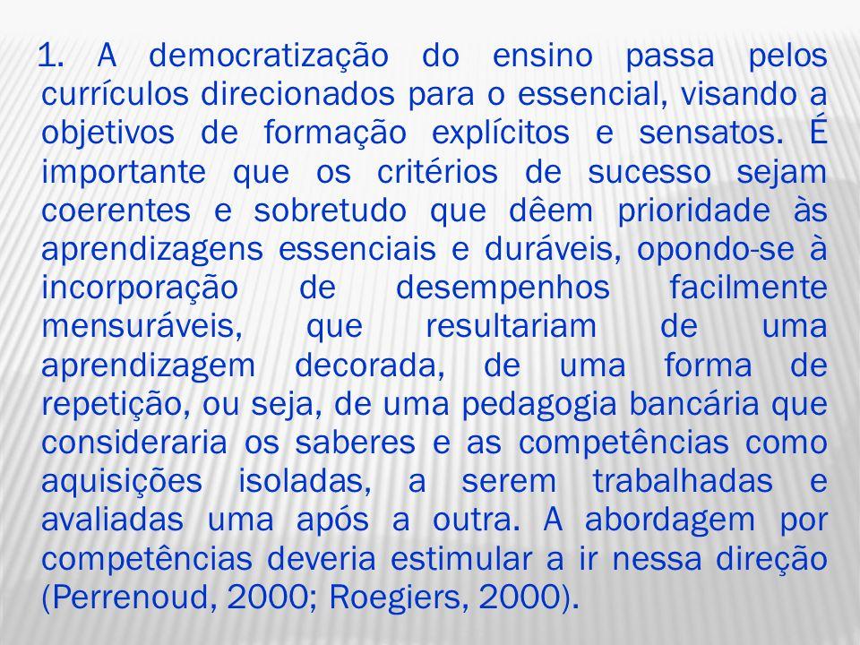 1. A democratização do ensino passa pelos currículos direcionados para o essencial, visando a objetivos de formação explícitos e sensatos. É important
