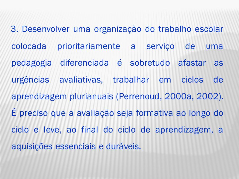 3. Desenvolver uma organização do trabalho escolar colocada prioritariamente a serviço de uma pedagogia diferenciada é sobretudo afastar as urgências