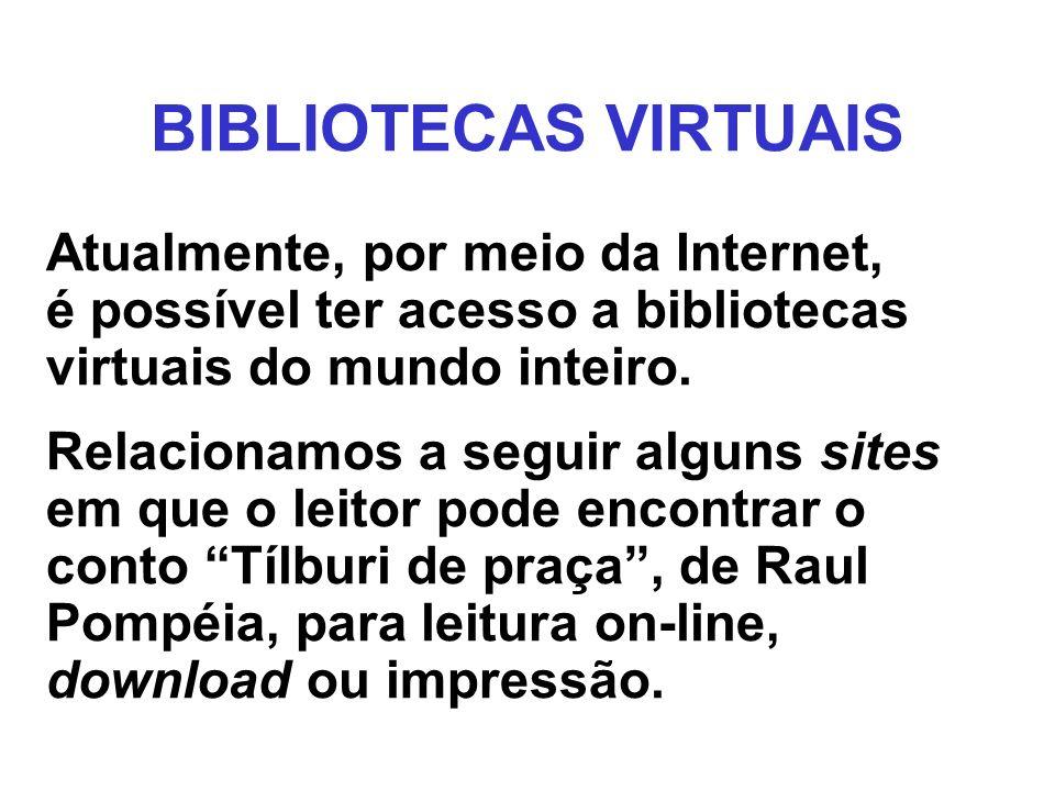 BIBLIOTECAS VIRTUAIS Atualmente, por meio da Internet, é possível ter acesso a bibliotecas virtuais do mundo inteiro. Relacionamos a seguir alguns sit