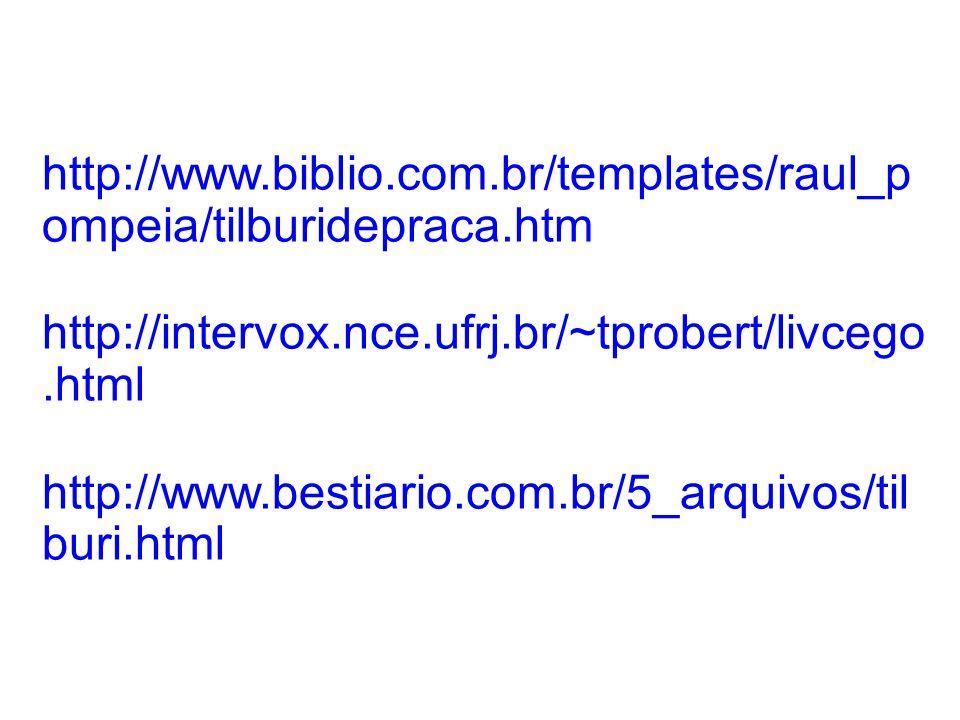 http://www.biblio.com.br/templates/raul_p ompeia/tilburidepraca.htm http://intervox.nce.ufrj.br/~tprobert/livcego.html http://www.bestiario.com.br/5_a