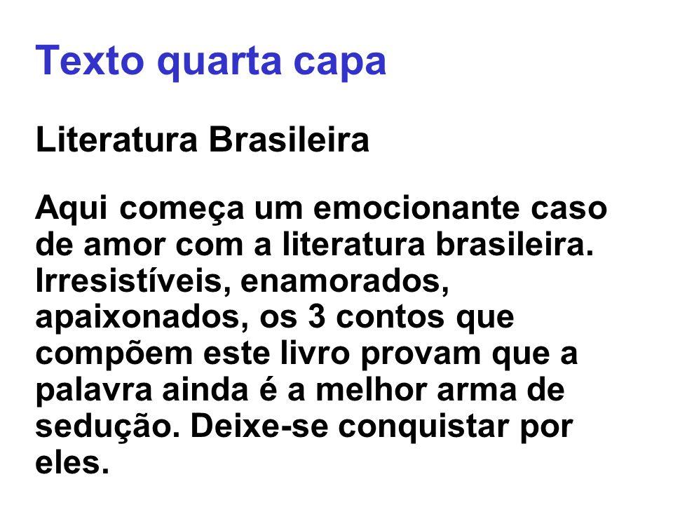 Texto quarta capa Literatura Brasileira Aqui começa um emocionante caso de amor com a literatura brasileira. Irresistíveis, enamorados, apaixonados, o