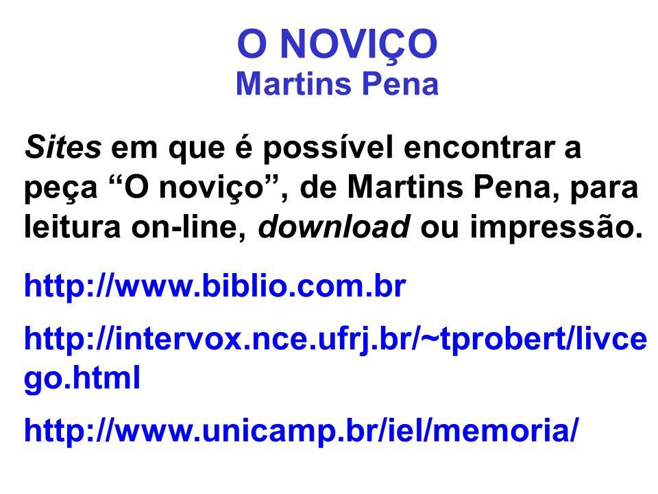 O NOVIÇO Martins Pena Sites em que é possível encontrar a peça O noviço, de Martins Pena, para leitura on-line, download ou impressão. http://www.bibl